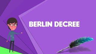 What is Berlin Decree? Explain Berlin Decree, Define Berlin Decree, Meaning of Berlin Decree