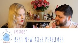 Love to Smell Episode 9: Everything's Coming Up Roses