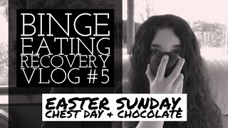 Binge Eating Recovery: Vlog #5 | EASTER SUNDAY, CHEST DAY & CHOCOLATE