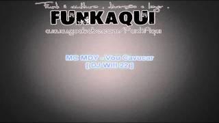 MC MDY - Vou Cavucar ♫ [ DJ Will 22 ]