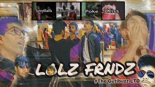 LOLZ FRNDZ | The Gutibuzz LTD