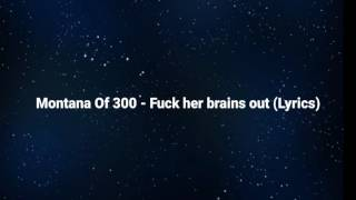 "Montana Of 300 ""Fuck Her Brains Out"" Lyrics"