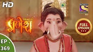 Vighnaharta Ganesh - Ep 369 - Full Episode - 18th January, 2019