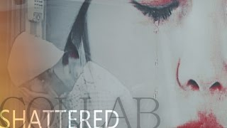 Shattered || Collab Asian Drama ||