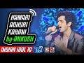 Hamari Adhuri Kahani - Ankush - Indian Idol 10 - Neha Kakkar - 2018 - 21 Oct 2018