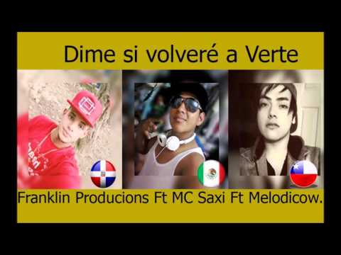 Xxx Mp4 Dime Si Volvere A Verte Franklin Producions Ft MC Saxi Ft Melodicow 3gp Sex