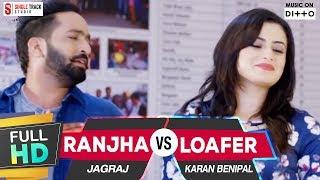 New Punjabi Songs 2016 | RANJHA VS LOAFER | Jagraj & Karan Latest New Hits Songs 2016 |