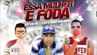 MC METAL - LEO E NENE BOLADÃO - ESSA MULHER É FODA - MUSICA NOVA 2016