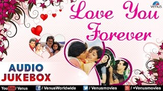 Love You Forever ♥ Best Bollywood Love Songs ~ Audio Jukebox