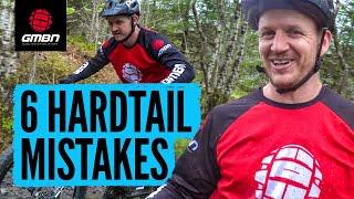6 Mistakes To Avoid When Riding A Hardtail Mountain Bike | MTB Skills