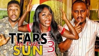 TEARS IN THE SUN 3 - LATEST 2017 NIGERIAN NOLLYWOOD MOVIES