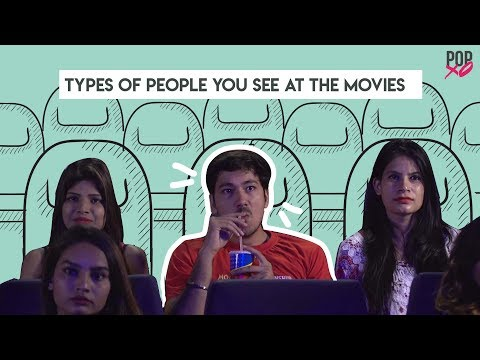 Types Of People You See At The Movies - POPxo
