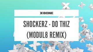 Shockerz - Do Thiz (Modul8 Remix) (#XBONE100)
