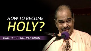 How to become Holy? | Bro. D.G.S Dhinakaran