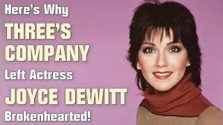 Here's Why Three's Company Left Joyce DeWitt Heartbroken!