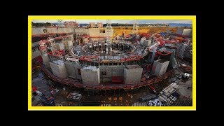 Iter fusion project to take at least 6 years longer than planned