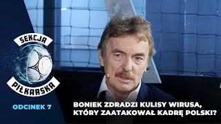"""""""Sekcja Piłkarska"""" #7: Boniek zdradzi kulisy wirusa, który zaatakował kadrę Polski?"""