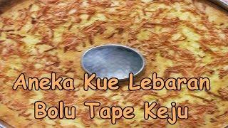 Aneka Kue Lebaran Bolu Tape Keju Super Enak