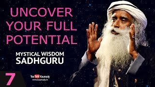 EP 07 : MYSTICAL WISDOM : Sadhguru  | Uncover Your Full Potential