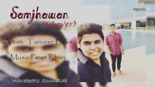 Samjhawan (COVER) - Piran khan ft. Tanveer Evan