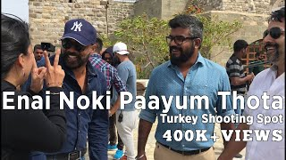 Enai Noki Paayum Thota - Turkey Shooting Spot | Dhanush | Gautham Vasudev Menon