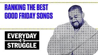Ranking the Best GOOD Friday Songs   Everyday Struggle