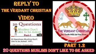 Video:125: Reply To THE VERDANT CHRISTIAN Video 20 Questions Muslims Don't Like To Be Asked Part 1.2
