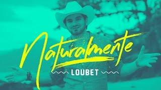Loubet - Naturalmente | Clipe Oficial