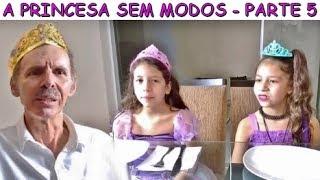A PRINCESA SEM MODOS - PARTE 5