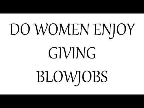 Do Women Enjoy Giving Blowjobs?