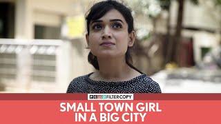 FilterCopy | Small Town Girl In A Big City | छोटे शहर की लड़की एक बड़े शहर में | Ft. Monica Sehgal