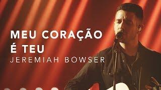 JEREMIAH BOWSER - MEU CORAÇÃO É TEU (LIVE)