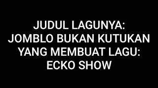 LYRIC LAGU JOMBLO BUKAN KUTUKAN | ECKO SHOW - (LYRIC MUSIC)