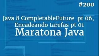 Curso Java Completo - Aula 200: Java 8 CompletableFuture  pt 06, Encadeando tarefas pt 01