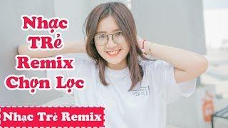Nhạc Trẻ Remix Tháng 5 2018 | Liên Khúc Nhạc Trẻ Remix Hay Nhất 2018 | Nhạc Trẻ Mới Nhất