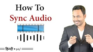 How to Sync Audio and Video - Audio Syncing Tutorial [Hindi / Urdu]