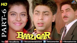 Baazigar - Part 6 | HD Movie | Shahrukh Khan, Kajol, Shilpa Shetty | Evergreen Blockbuster Movie