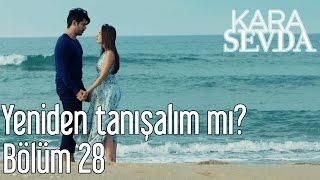 Kara Sevda 28.  Bölüm - Yeniden Tanışalım mı?