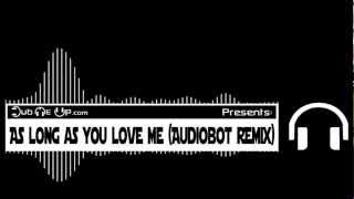 Justin Bieber ft. Big Sean - As Long As You Love Me (Audiobot Dubstep Remix)
