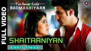 Shaitaaniyan Full Video | Badmashiyaan | Ankit Tiwari | Sidhant Gupta & Gunjan Malhotra
