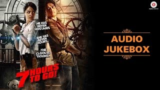 7 Hours to Go - Full Movie | Audio Jukebox | Shiv Pandit, Sandeepa Dhar & Natasa Stankovic
