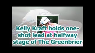 Kelly Kraft holds one-shot lead at halfway stage of The Greenbrier