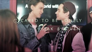 Isak & Even | Scared to be lonely (+04x05)