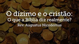 Manhã: O dízimo e o cristão: o que a Bíblia diz realmente?   Rev. Augustus Nicodemus
