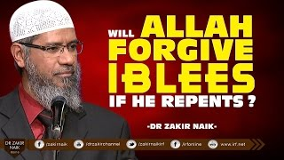 WILL ALLAH FORGIVE IBLEES IF HE REPENTS? BY DR ZAKIR NAIK