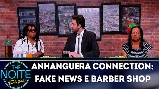 Anhanguera Connection: Fake news e Barber Shop | The Noite (26/11/18)