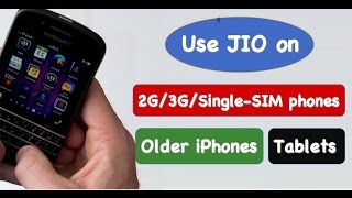 Use JIO on any smartphone  2G, 3G, Single-sim phone [Official Method   Ask91]