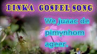 DINKA BOR GOSPEL SONG WE JUÄÄCH DE PINYNHOM AGEER WE YA CƆL