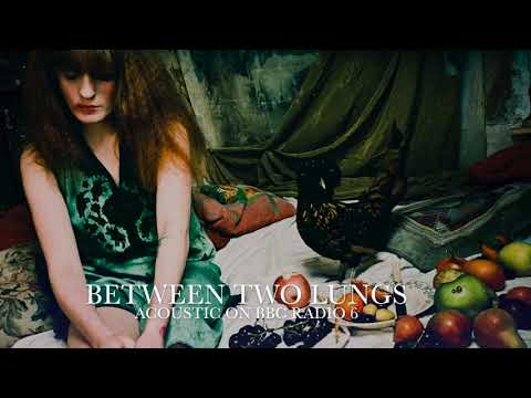 Between Two Lungs [Acoustic] - Florence + the Machine on BBC Radio 6