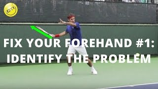 How To Fix Your Forehand: Step 1 - Identify The Problem